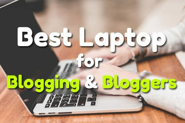 Best Laptop For Blogging and Bloggers